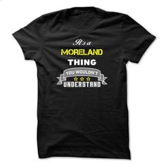 Its a MORELAND thing. - #hipster tshirt #cat hoodie. ORDER HERE => https://www.sunfrog.com/Names/Its-a-MORELAND-thing-97D9E8.html?68278