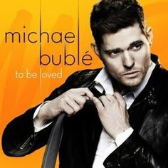To Be Loved - Michael Buble, 2013