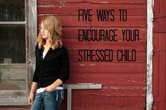 Five Ways To Encourage Your Stressed Child