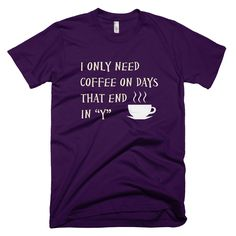 907395d26e2f I Only Need Coffee On Days That End in