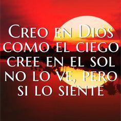 Creo en #Dios como el ciego cree en el sol, no lo ve pero lo siente