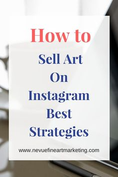 How to Sell Art on Instagram Best Strategies. Discover how to build brand awareness to a new crowd and increase your art sales.