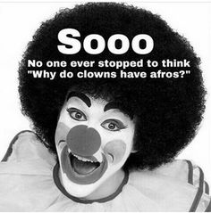 Clowns mocked the features of black people...pay attention. And they are Nordic demons when it comes down to their origin as well.