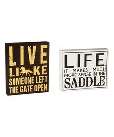 'Life in the Saddle' Box Sign Set   Live Like Someone Left the Gate Open !   Perfect Christmas gift for the horse person in your life. Horses are so wonderful to have. Live wild and free and tell everyone how you feel. You are not living until you own a horse.  Perfect for home, barn, stables, tack room or anywhere really.   Equestrian, horseperson, gifts, girls, ladies, women, mens Riding English, Western.   Includes two signs 12'' W x 10'' H x 2'' D Medium-density fiberboard