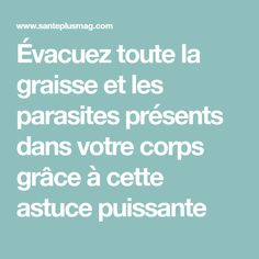 Évacuez toute la graisse et les parasites présents dans votre corps grâce à cette astuce puissante Les Parasites, Health Fitness, Nutrition, Effort, Wire, Diet, Loosing Weight, Natural Hair Removal, Fitness Bodies