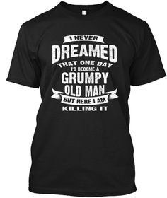 I'd Become A Grumpy Old Man T Shirts Black T-Shirt Front