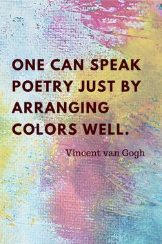 """One can speak poetry just by arranging colors well. Poetry Quotes, Words Quotes, Life Quotes, Sayings, Favorite Quotes, Best Quotes, Van Gogh Quotes, Color Quotes, Quotes On Colours"