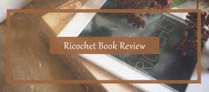 Ricochet Book Review