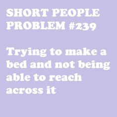 I guess I will just keep walking around the bed. Short People Problems, Short Girl Problems, Mixed Girl Problems, Life Problems, Easy French Twist, Short Jokes, Short People Jokes, Short Person, Thing 1