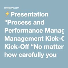"""⚡Presentation """"Process and Performance Management Kick-Off """"No matter how carefully you plan your goals they will never be more than pipe dreams unless you pursue them."""""""