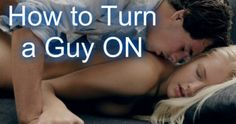 How to Turn a Guy on with Some Sexy Things- Try with your Lover Tonight