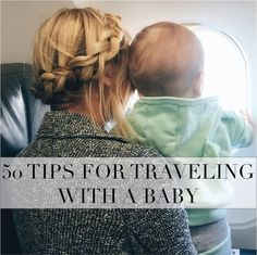 50 Tips for Traveling With a BABY!! Alone and with husband! I love this blogger!