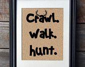 Crawl Walk Hunt Burlap Print, Nursery Print, Baby Gift, Hunting Theme Nursery Print, Rustic Home