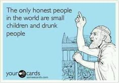 Kids and drunks