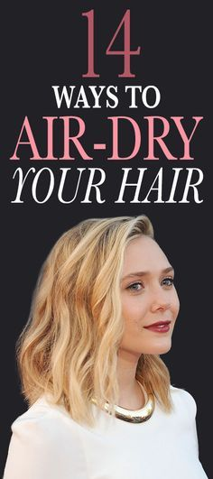 14 Ways to Air-Dry Your Hair (No Matter Your Hair Type): Here, the best techniques and tips for air-drying your hair into beachy waves, polished bends, and pretty spirals. Each and every one has been vetted and perfected—by celebrities (like Elizabeth Olsen, pictured above), their hairstylists, and the Allure editors who'd rather be on the beach than holed up in a bathroom blow-drying their hair.   allure.com