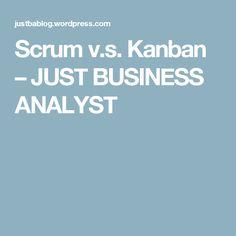 Scrum v.s. Kanban – JUST BUSINESS ANALYST