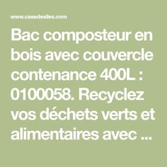 Bac composteur en bois avec couvercle contenance 400L : 0100058. Recyclez vos déchets verts et alimentaires avec ce bac composteur en bois d'une capacité de 400L. Caractéristiques du bac composteur