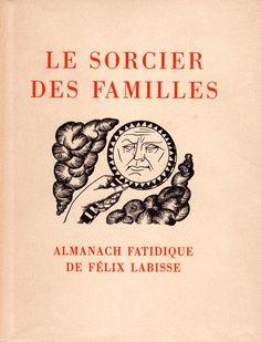 Félix Labisse, Le Sorcier des familles. Almanach des familles. Paris, Éditions Corymbe, 1957. Cover and illustrations by Labisse.