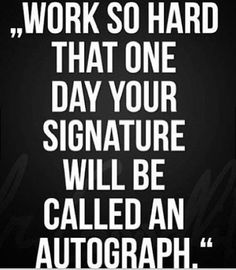 Quotes and sayings : work hard : one day : autograph : famous