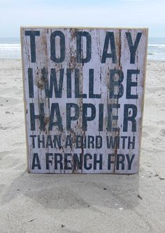 Home Decor. Today I will be happier than a bird with a french fry.