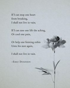 Emily Dickinson quote, If I can stop one heart from breaking I shall not live in vain, Part One Life - Love Poems Emily Dickinson Poemas, Emily Dickinson Quotes, Emily Bronte Quotes, Poem Quotes, Lyric Quotes, Words Quotes, Funny Quotes, Heart Quotes, Sayings