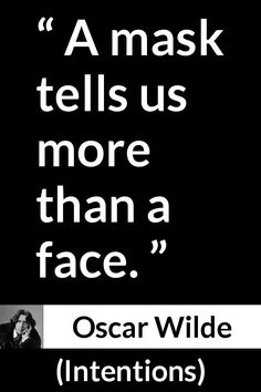 """Oscar Wilde about face (""""Intentions"""", - A mask tells us more than a face. Wisdom Quotes, Life Quotes, Quotes Quotes, Mask Quotes, Oscar Wilde Quotes, Country Music Quotes, Achievement Quotes, Survival Quotes, Education Quotes"""