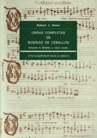 Obras completas de Rodrigo de Ceballos / [edición de] Robert J. Snow ; [presentación, por José Lopez-Calo] Publicación Granada : Centro de Documentación Musical de Andalucía, 1995-