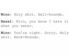 Nico is from almost the same era as Hazel yet he swears alot and Hazel doesn't. ...