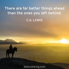"""Inspirational Quote: """"There are far better things ahead then the ones you left behind."""" - C.S. Lewis. Love & light, Deborah #EnergyHealing #Wisdom #Qotd #DeborahKing #CSLewis"""