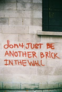 Don't just be another brick in the wall - ref: Pink Floyd (street art)