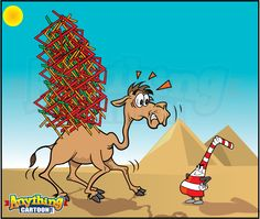 The straw the broke the camels back.
