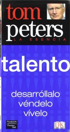 La esencia: talento: Amazon.es: Tom Peters: Libros