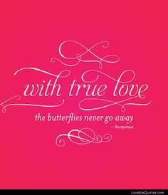 With True love, the Butterflies Never Go Away <3 www.LovableQuotes.com <3