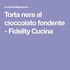 Torta nera al cioccolato fondente - Fidelity Cucina