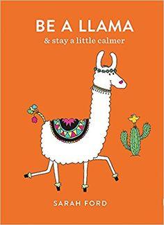 Be a Llama: & stay a little calmer: Sarah Ford: 9781846015625: Amazon.com: Books