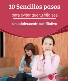 10 Sencillos pasos para evitar que tu hijo sea un adolescente conflictivo  Un #adolescente conflictivo es producto de las nuevas #precepciones que todas las personas #experimentamos en esta etapa de la vida. Manejar las desavenencias  #Educación