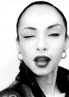 Sade  my favorite, got me through, made me better, stronger than pride, life and love is rough, only the strong survive.