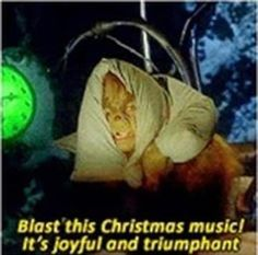 """Blast this Christmas music! Its joyful and triumphant - the 12 most relatable quotes from """"The Grinch"""" Christmas Quotes, Christmas Music, Christmas Movies, Christmas Humor, Christmas Time, Christmas Specials, Xmas, Christmas Shirts, Christmas Stuff"""