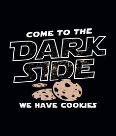 """Come to the dark side. We have cookies."" black t-shirt Dark Side 
