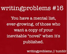 """Writing Problems You have a mental list, evergrowing, of those who want a copy of your inevitable """"novel"""" when it's published. Writing Humor, Writing Advice, Writing Prompts, Writing Ideas, Writing Help, Writer Memes, Writer Quotes, Writing Corner, Writing A Book"""