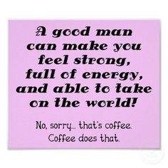 Shop A Good Man Funny Coffee Poster Sign created by FunnyBusiness. Coffee Break, I Love Coffee, Best Coffee, My Coffee, Coffee Drinks, Coffee Mugs, Coffee Blog, Coffee Maker, Morning Coffee
