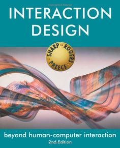 Interaction Design: Beyond Human-Computer Interaction - by Helen Sharp, Yvonne Rogers, Jenny Preece
