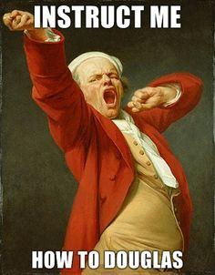 Teach me how to dougie hahahaha The popular majority adores me; thou shalt not fornicate with my douglas. Hahahahahhahahahahaa