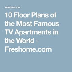 10 Floor Plans of the Most Famous TV Apartments in the World - Freshome.com