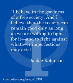 this i believe essay jackie robinson From a this i believe essay recorded in 1952 free minds and hearts at work jackie jackie robinson pioneered the integration of american professional.