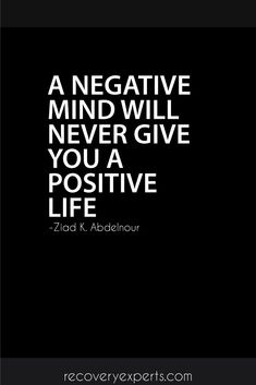 """Inspirational Quotes: """"A negative mind will never give you a positive life"""" Follow: https://www.pinterest.com/recovery_expert/"""