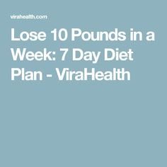 Lose 10 Pounds in a Week: 7 Day Diet Plan - ViraHealth