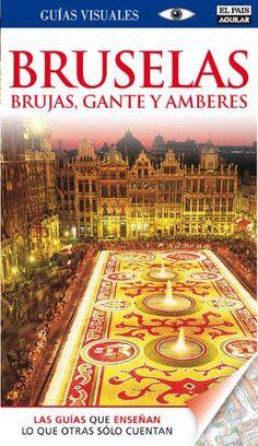 Bruselas, Brujas, Gante y Amberes - Guías Visuales (GUIAS VISUALES) -  #MedinadeMarrakech Más en http://viajerosdelmisterio.es/tienda/guias-turisticas/bruselas-brujas-gante-y-amberes-guias-visuales-guias-visuales/