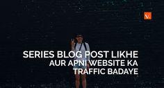 Series Blog post likhe aur apna traffic badaye