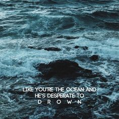 """""""He looks at you like you're the ocean and he is desperate to drown"""" -the retribution of mara dyer"""